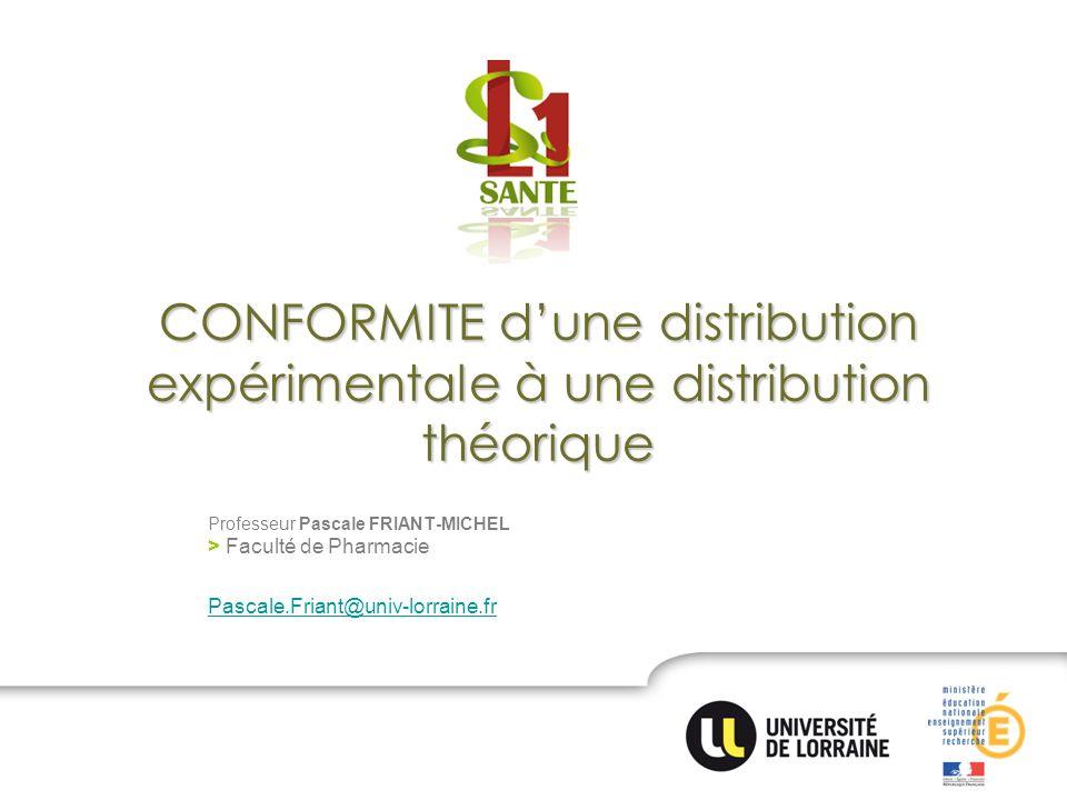 CONFORMITE dune distribution expérimentale à une distribution théorique Professeur Pascale FRIANT-MICHEL > Faculté de Pharmacie Pascale.Friant@univ-lo