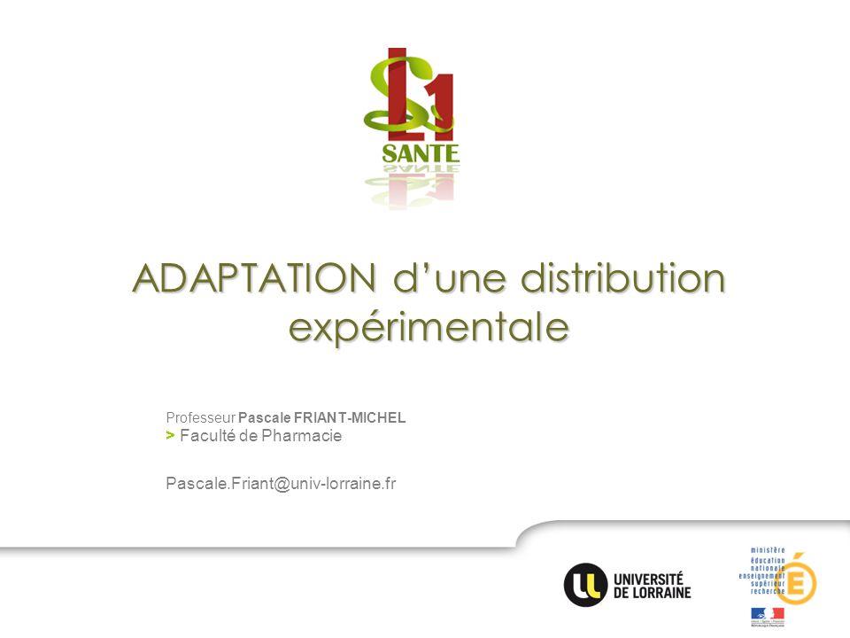 ADAPTATION dune distribution expérimentale Professeur Pascale FRIANT-MICHEL > Faculté de Pharmacie Pascale.Friant@univ-lorraine.fr