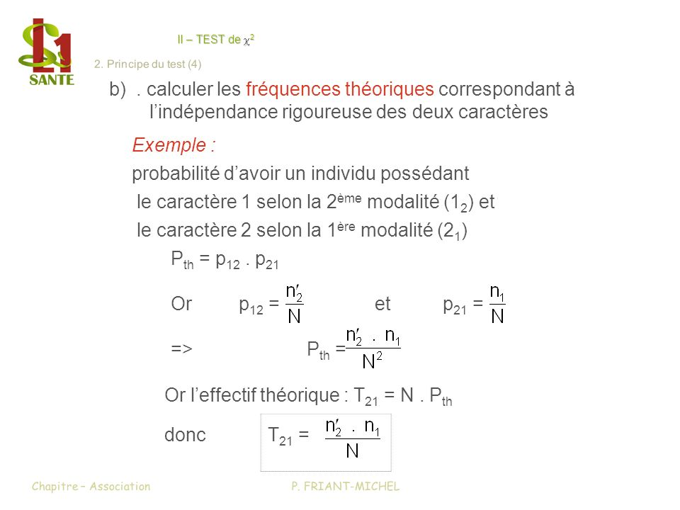 b). calculer les fréquences théoriques correspondant à lindépendance rigoureuse des deux caractères Exemple : probabilité davoir un individu possédant