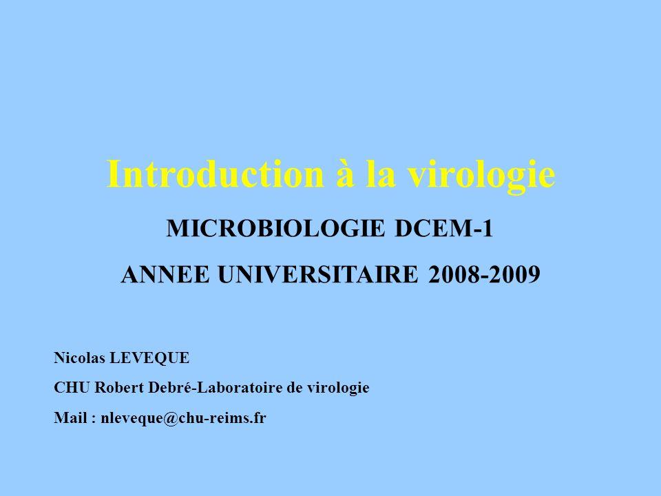 Introduction à la virologie MICROBIOLOGIE DCEM-1 ANNEE UNIVERSITAIRE 2008-2009 Nicolas LEVEQUE CHU Robert Debré-Laboratoire de virologie Mail : nleveq