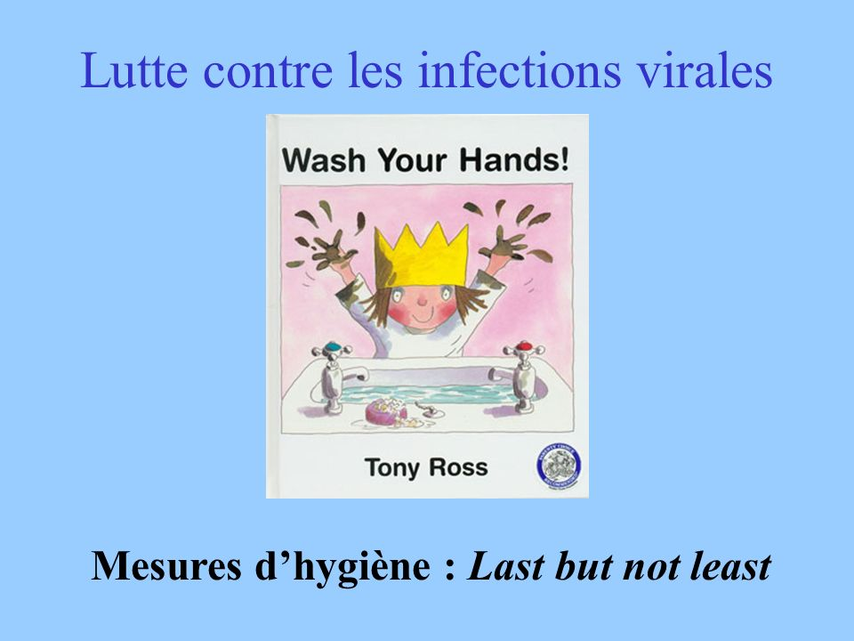 Lutte contre les infections virales Mesures dhygiène : Last but not least