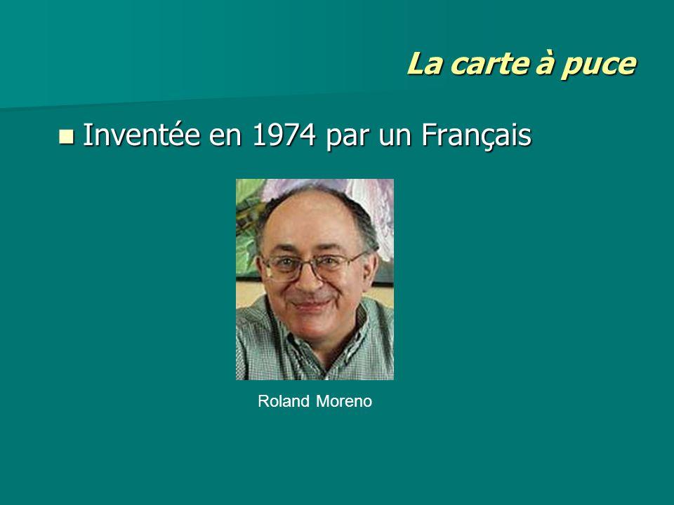 La carte à puce Inventée en 1974 par un Français Inventée en 1974 par un Français Roland Moreno