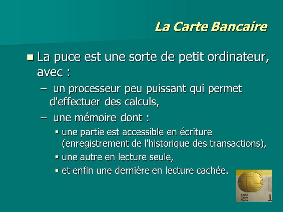 La Carte Bancaire La puce est une sorte de petit ordinateur, avec : La puce est une sorte de petit ordinateur, avec : – un processeur peu puissant qui
