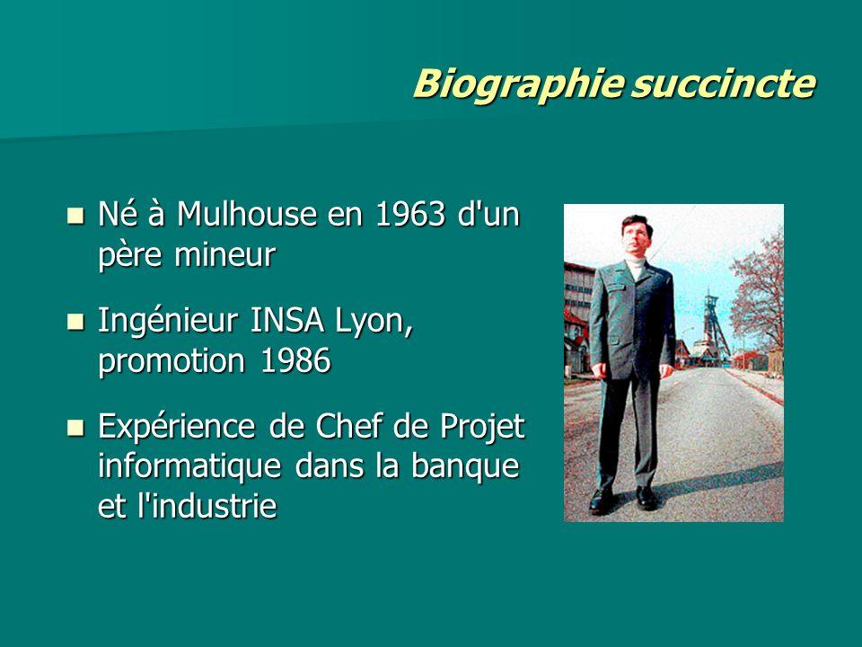 Né à Mulhouse en 1963 d'un père mineur Né à Mulhouse en 1963 d'un père mineur Ingénieur INSA Lyon, promotion 1986 Ingénieur INSA Lyon, promotion 1986