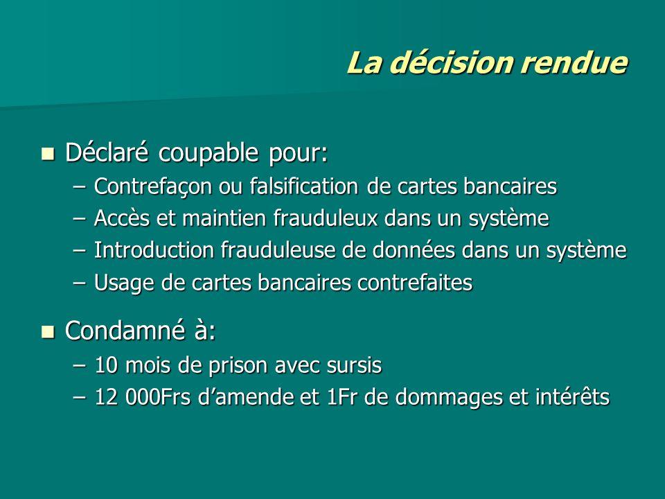 La décision rendue Déclaré coupable pour: Déclaré coupable pour: –Contrefaçon ou falsification de cartes bancaires –Accès et maintien frauduleux dans