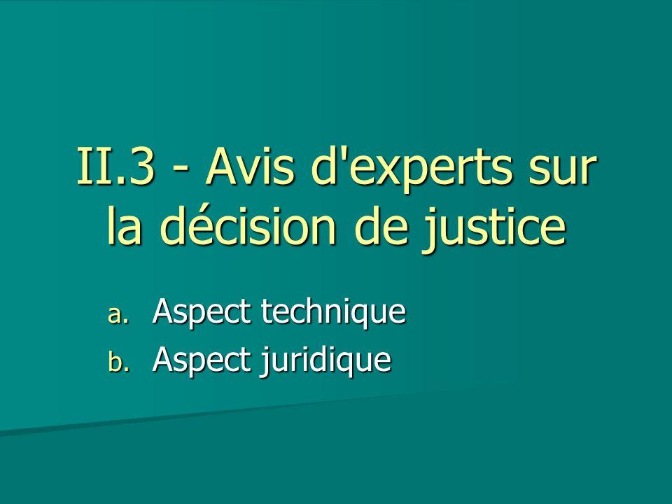 II.3 - Avis d'experts sur la décision de justice a. Aspect technique b. Aspect juridique