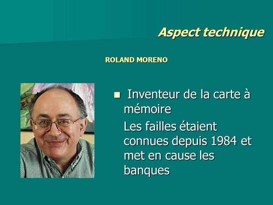 ROLAND MORENO Inventeur de la carte à mémoire Inventeur de la carte à mémoire Les failles étaient connues depuis 1984 et met en cause les banques Aspe