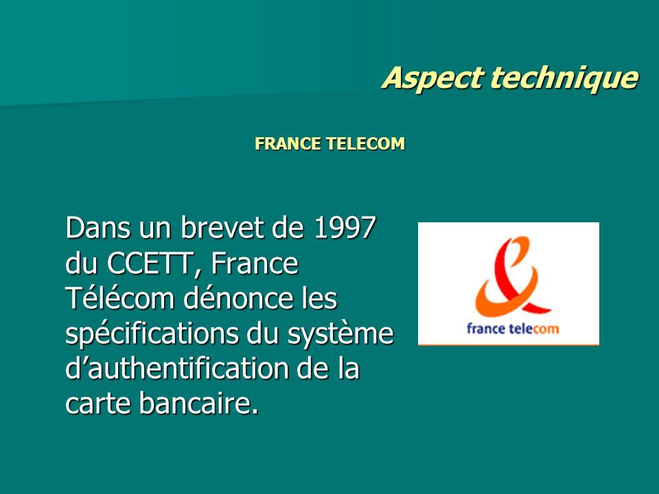 FRANCE TELECOM Dans un brevet de 1997 du CCETT, France Télécom dénonce les spécifications du système dauthentification de la carte bancaire. Aspect te