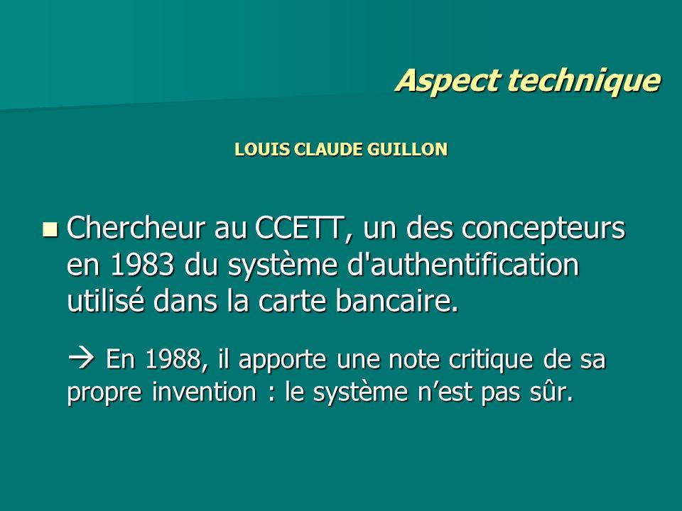 LOUIS CLAUDE GUILLON Chercheur au CCETT, un des concepteurs en 1983 du système d'authentification utilisé dans la carte bancaire. Chercheur au CCETT,
