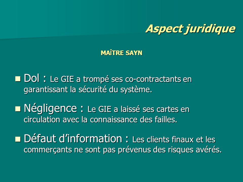 MA Î TRE SAYN Dol : Le GIE a trompé ses co-contractants en garantissant la sécurité du système. Dol : Le GIE a trompé ses co-contractants en garantiss