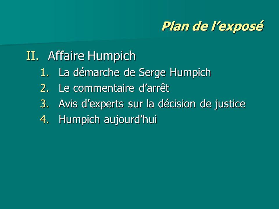 Plan de lexposé II.Affaire Humpich 1.La démarche de Serge Humpich 2.Le commentaire darrêt 3.Avis dexperts sur la décision de justice 4.Humpich aujourd