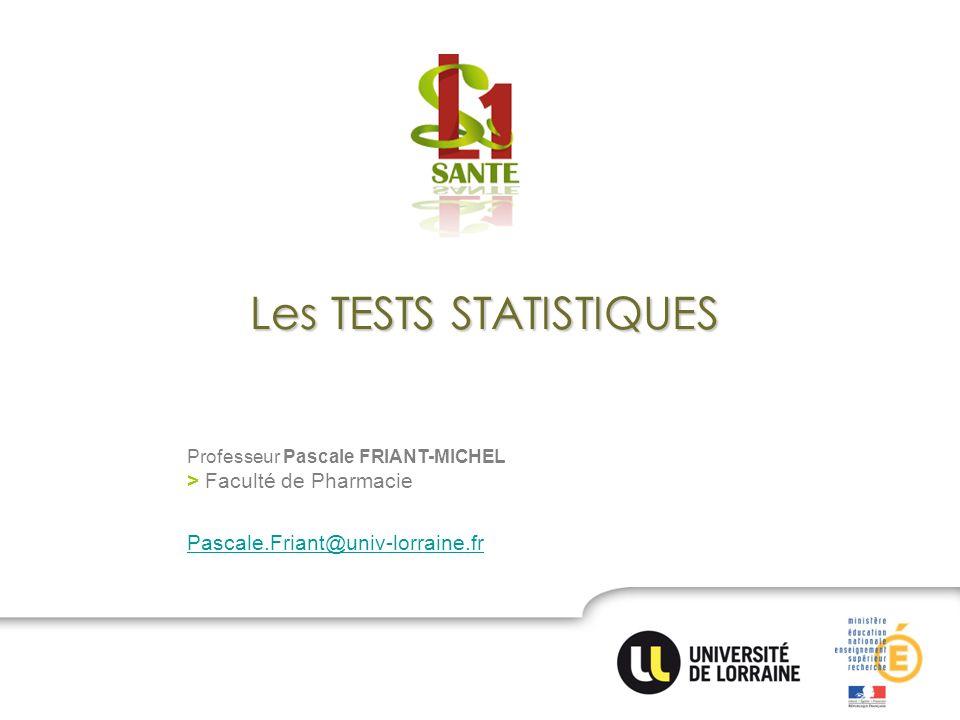 Les TESTS STATISTIQUES Professeur Pascale FRIANT-MICHEL > Faculté de Pharmacie Pascale.Friant@univ-lorraine.fr