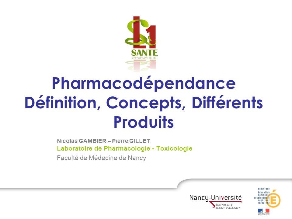 Pharmacodépendance Définition, Concepts, Différents Produits Nicolas GAMBIER – Pierre GILLET Laboratoire de Pharmacologie - Toxicologie Faculté de Méd
