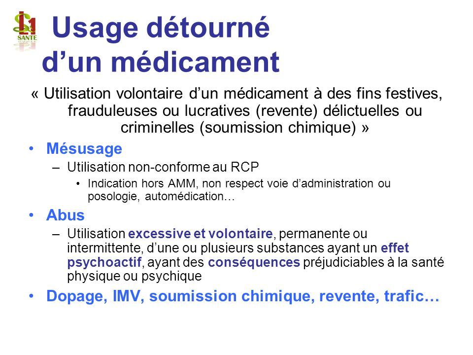 Usage détourné dun médicament « Utilisation volontaire dun médicament à des fins festives, frauduleuses ou lucratives (revente) délictuelles ou crimin