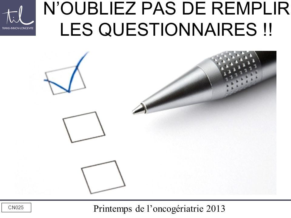 Printemps de loncogériatrie 2013 CN025 NOUBLIEZ PAS DE REMPLIR LES QUESTIONNAIRES !!
