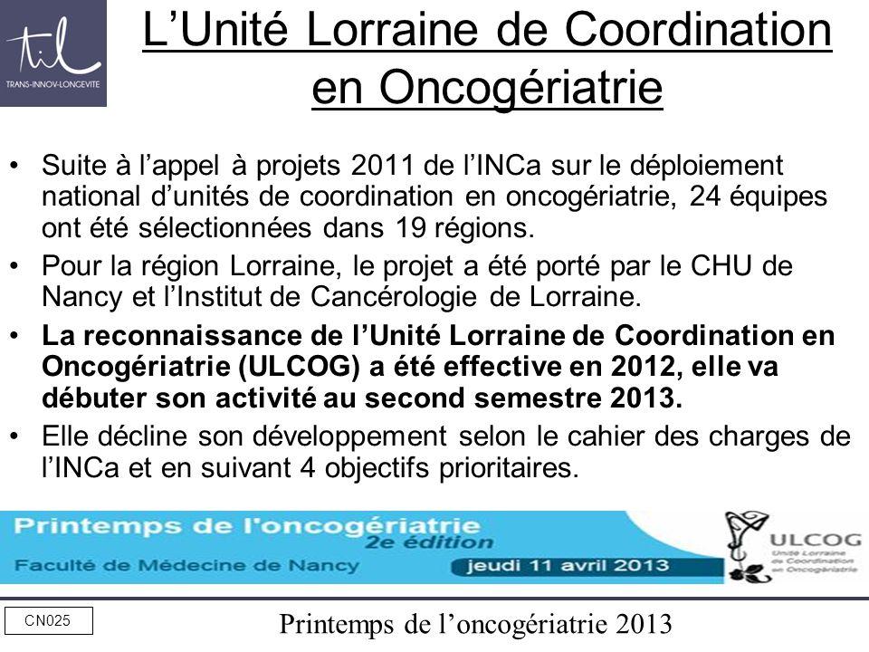 Printemps de loncogériatrie 2013 CN025 LUnité Lorraine de Coordination en Oncogériatrie Suite à lappel à projets 2011 de lINCa sur le déploiement nati