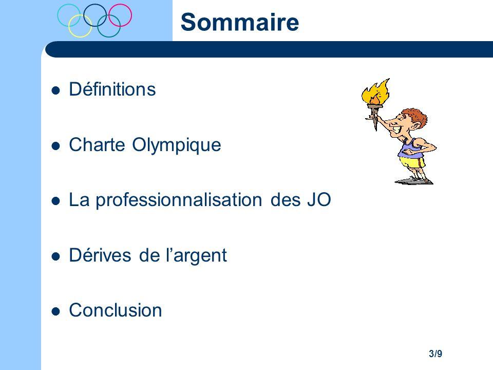 3/9 Sommaire Définitions Charte Olympique La professionnalisation des JO Dérives de largent Conclusion