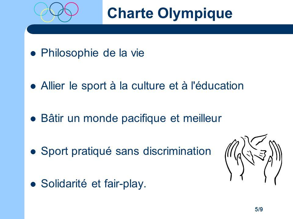 5/9 Charte Olympique Philosophie de la vie Allier le sport à la culture et à l éducation Bâtir un monde pacifique et meilleur Sport pratiqué sans discrimination Solidarité et fair-play.
