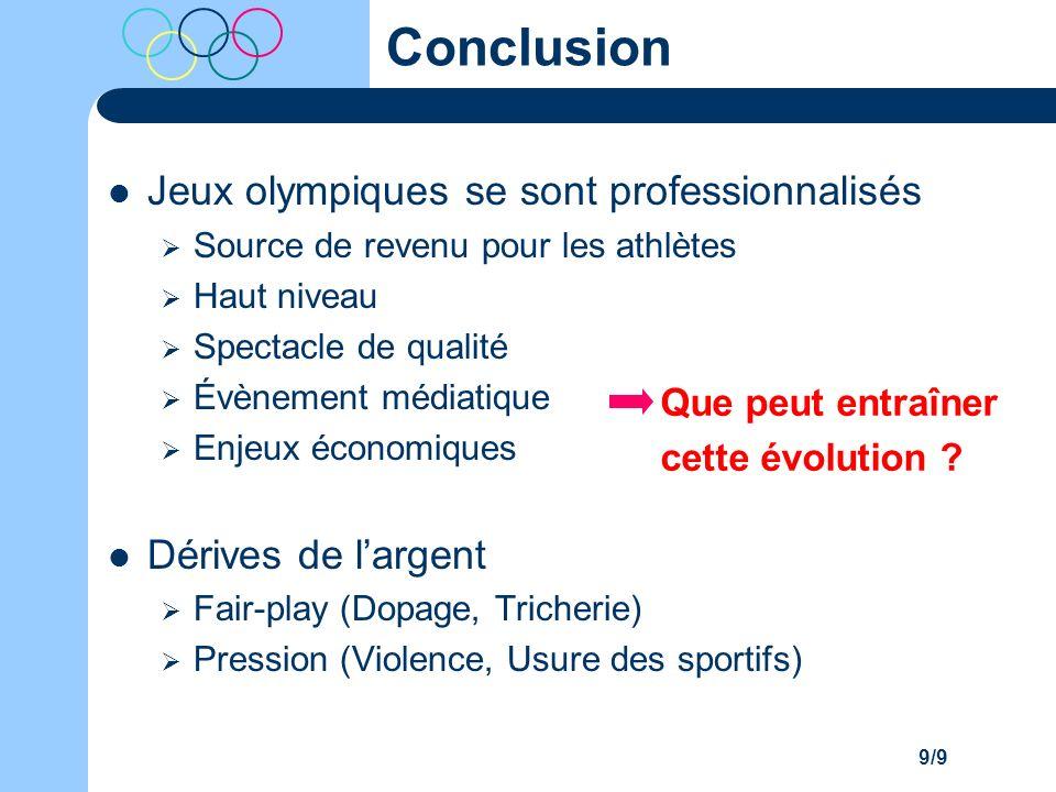 9/9 Conclusion Jeux olympiques se sont professionnalisés Source de revenu pour les athlètes Haut niveau Spectacle de qualité Évènement médiatique Enje