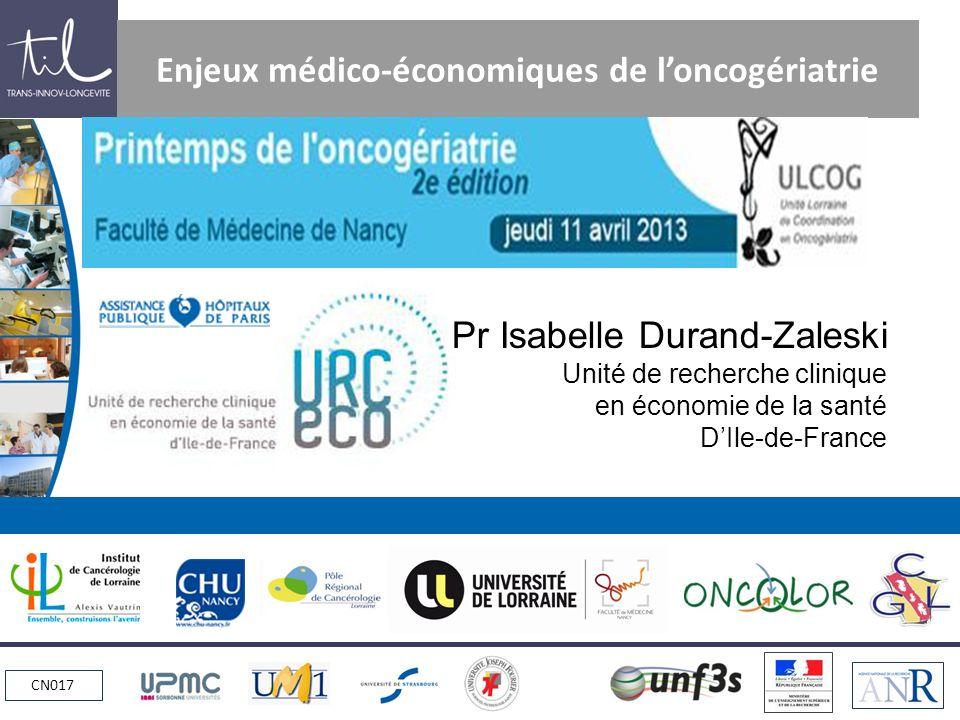 CN017 Enjeux médico-économiques de loncogériatrie Pr Isabelle Durand-Zaleski Unité de recherche clinique en économie de la santé DIle-de-France