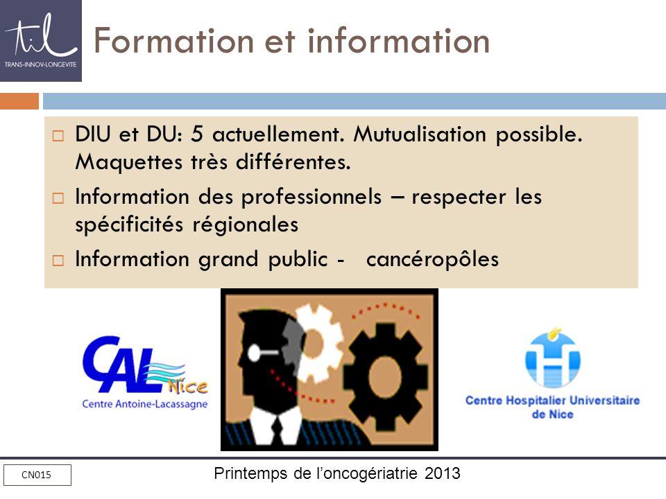 Printemps de loncogériatrie 2013 CN015 Formation et information DIU et DU: 5 actuellement. Mutualisation possible. Maquettes très différentes. Informa