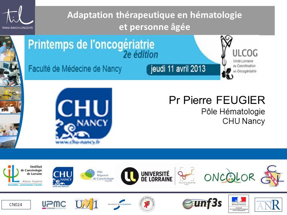 CN024 Adaptation thérapeutique en hématologie et personne âgée Pr Pierre FEUGIER Pôle Hématologie CHU Nancy