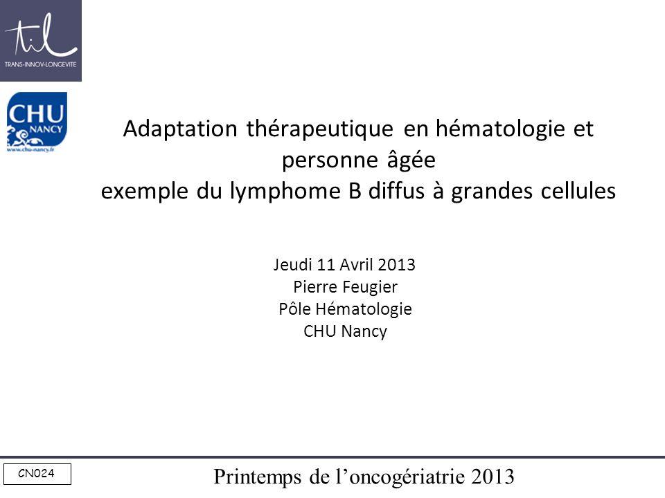 Printemps de loncogériatrie 2013 CN024 Adaptation thérapeutique en hématologie et personne âgée exemple du lymphome B diffus à grandes cellules Jeudi