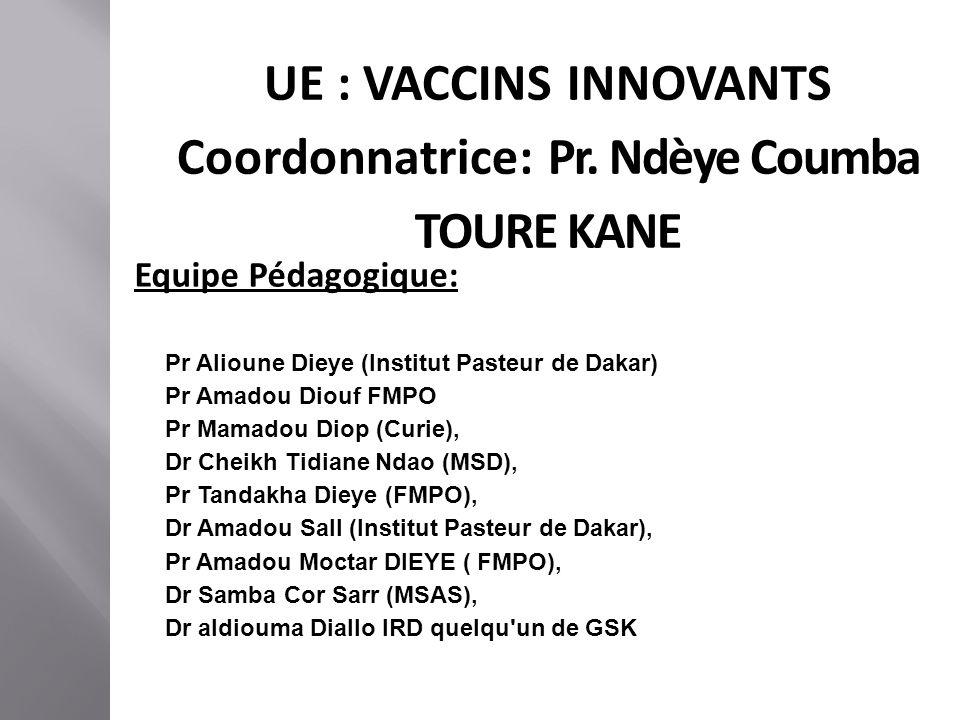 UE : VACCINS INNOVANTS Coordonnatrice: Pr. Ndèye Coumba TOURE KANE Equipe Pédagogique: Pr Alioune Dieye (Institut Pasteur de Dakar) Pr Amadou Diouf FM