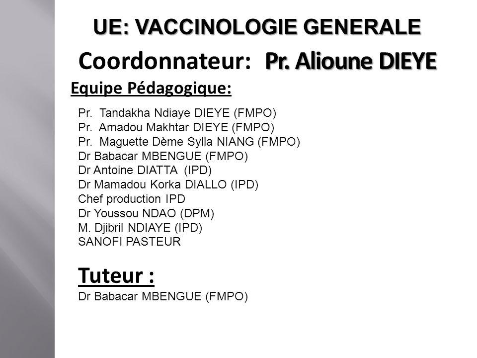 UE: VACCINOLOGIE GENERALE Pr. Alioune DIEYE Coordonnateur: Pr. Alioune DIEYE Equipe Pédagogique: Pr. Tandakha Ndiaye DIEYE (FMPO) Pr. Amadou Makhtar D