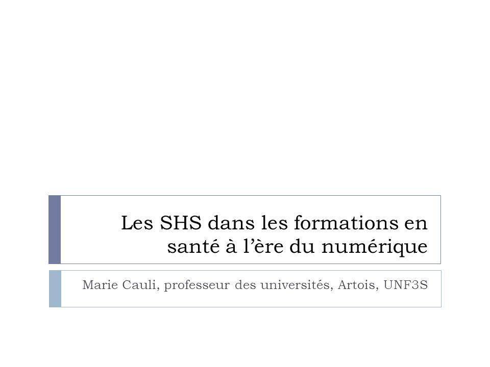 Les SHS dans les formations en santé à lère du numérique Marie Cauli, professeur des universités, Artois, UNF3S
