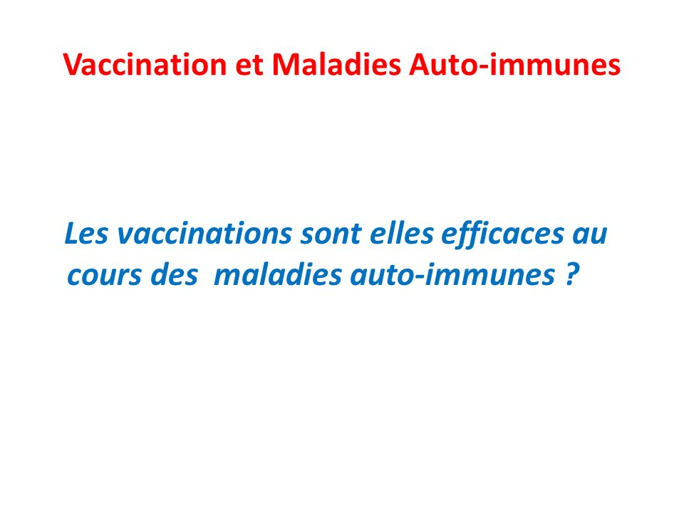 Vaccination et Maladies Auto-immunes Les vaccinations sont elles efficaces au cours des maladies auto-immunes ?