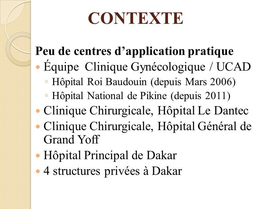 CONTEXTE Peu de centres dapplication pratique Équipe Clinique Gynécologique / UCAD Hôpital Roi Baudouin (depuis Mars 2006) Hôpital National de Pikine