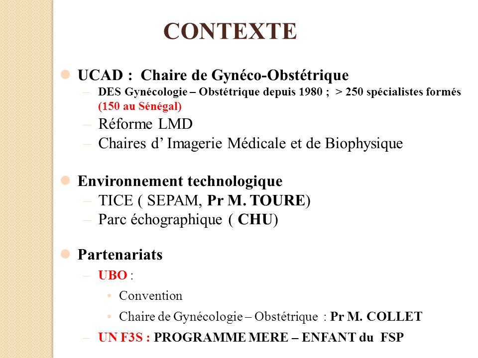 UCAD : Chaire de Gynéco-Obstétrique –DES Gynécologie – Obstétrique depuis 1980 ; > 250 spécialistes formés (150 au Sénégal) –Réforme LMD –Chaires d Im