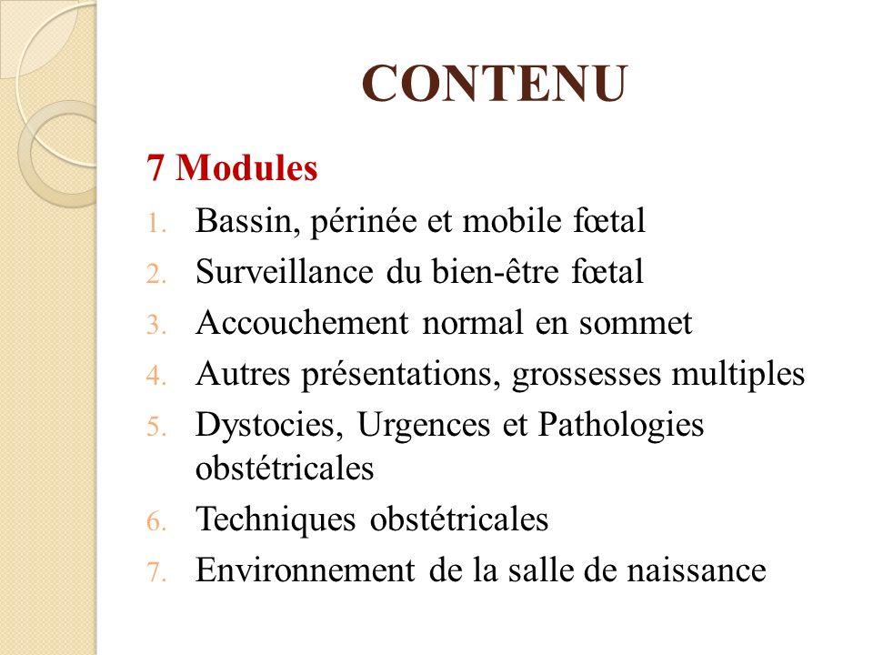 CONTENU 7 Modules 1. Bassin, périnée et mobile fœtal 2. Surveillance du bien-être fœtal 3. Accouchement normal en sommet 4. Autres présentations, gros