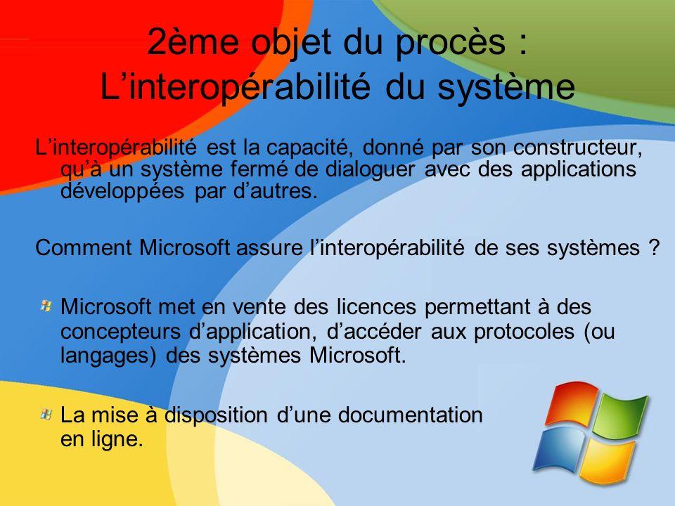 2ème objet du procès : Linteropérabilité du système Linteropérabilité est la capacité, donné par son constructeur, quà un système fermé de dialoguer a