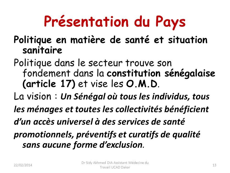Présentation du Pays Politique en matière de santé et situation sanitaire Politique dans le secteur trouve son fondement dans la constitution sénégala