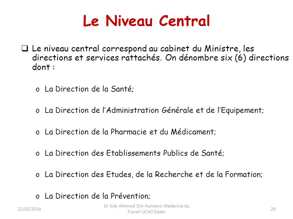 29 Le Niveau Central Le niveau central correspond au cabinet du Ministre, les directions et services rattachés. On dénombre six (6) directions dont :