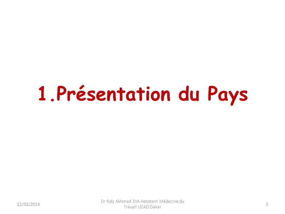 1.Présentation du Pays 3 Dr Sidy Akhmed DIA Assistant Médecine du Travail UCAD Dakar 22/02/2014