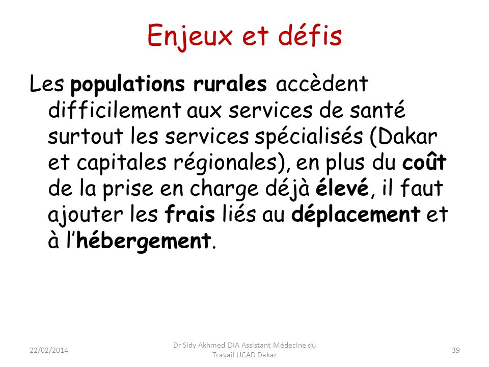 Enjeux et défis Les populations rurales accèdent difficilement aux services de santé surtout les services spécialisés (Dakar et capitales régionales),