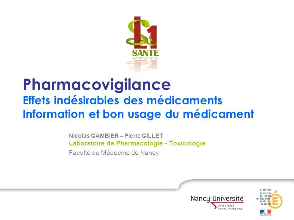 Pharmacovigilance Effets indésirables des médicaments Information et bon usage du médicament Nicolas GAMBIER – Pierre GILLET Laboratoire de Pharmacolo
