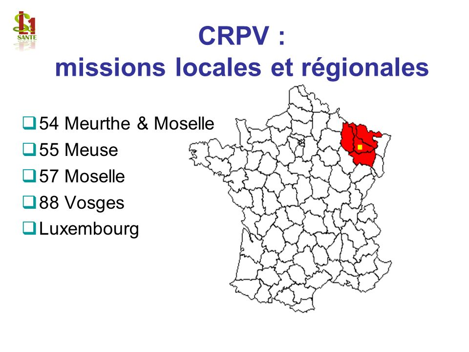 CRPV : missions locales et régionales 54 Meurthe & Moselle 55 Meuse 57 Moselle 88 Vosges Luxembourg
