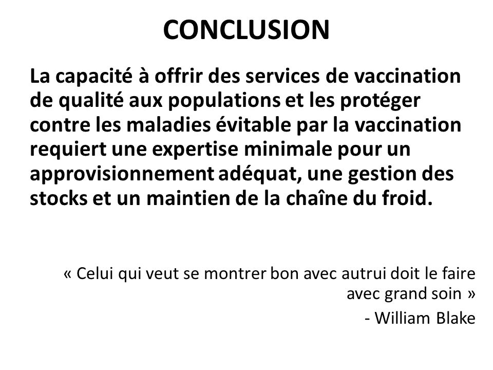 CONCLUSION La capacité à offrir des services de vaccination de qualité aux populations et les protéger contre les maladies évitable par la vaccination