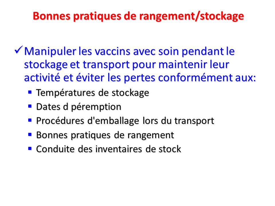 Bonnes pratiques de rangement/stockage Manipuler les vaccins avec soin pendant le stockage et transport pour maintenir leur activité et éviter les per