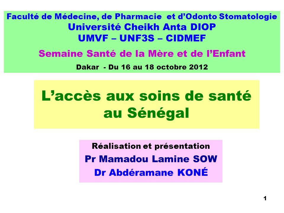 1 Laccès aux soins de santé au Sénégal Réalisation et présentation Pr Mamadou Lamine SOW Dr Abdéramane KONÉ Faculté de Médecine, de Pharmacie et dOdon