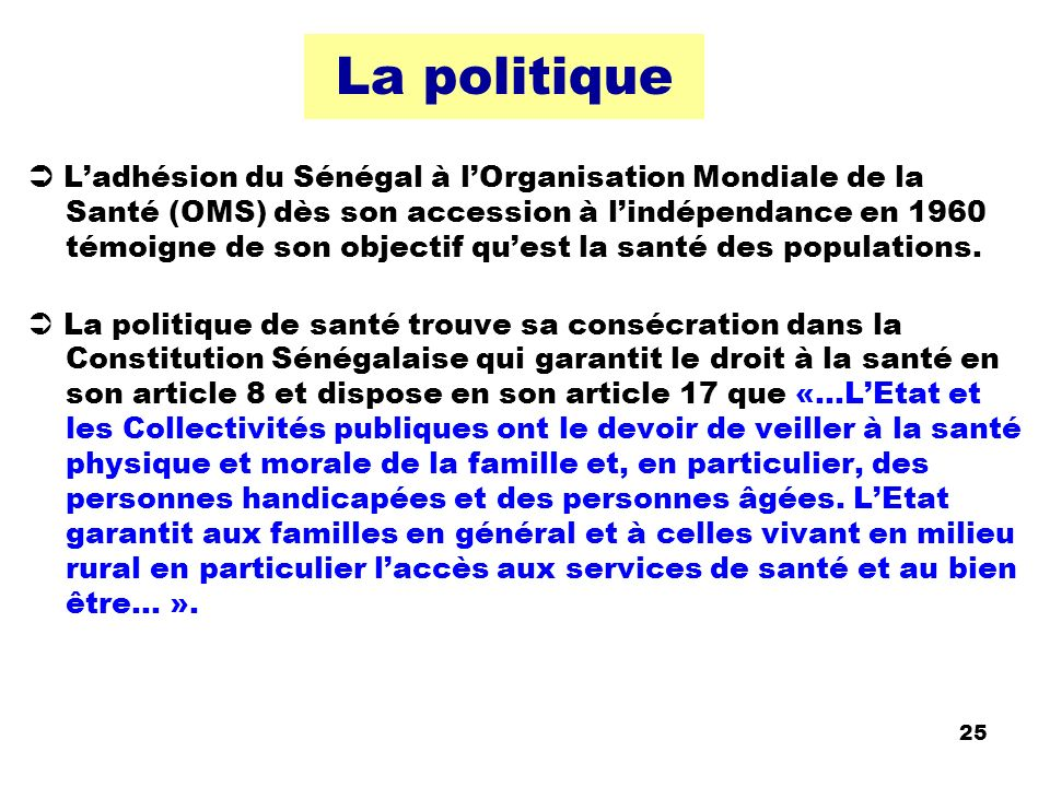La politique Ladhésion du Sénégal à lOrganisation Mondiale de la Santé (OMS) dès son accession à lindépendance en 1960 témoigne de son objectif quest