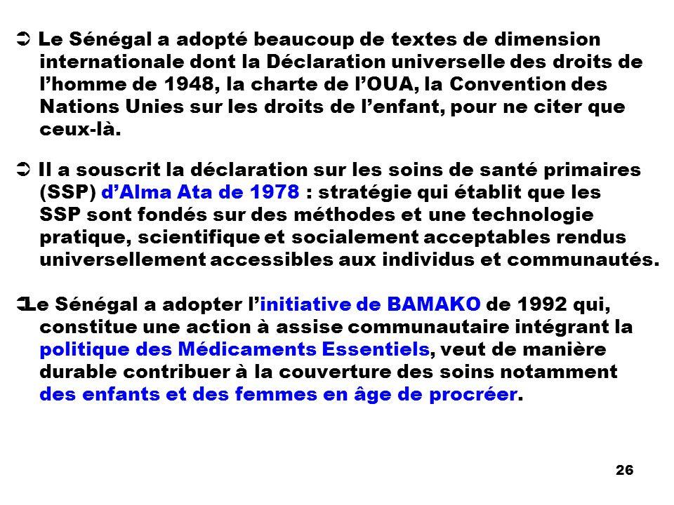 Le Sénégal a adopté beaucoup de textes de dimension internationale dont la Déclaration universelle des droits de lhomme de 1948, la charte de lOUA, la