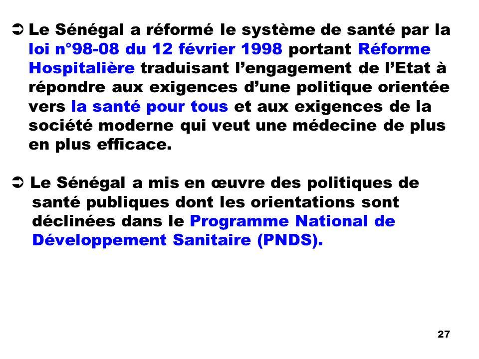 Le Sénégal a réformé le système de santé par la loi n°98-08 du 12 février 1998 portant Réforme Hospitalière traduisant lengagement de lEtat à répondre