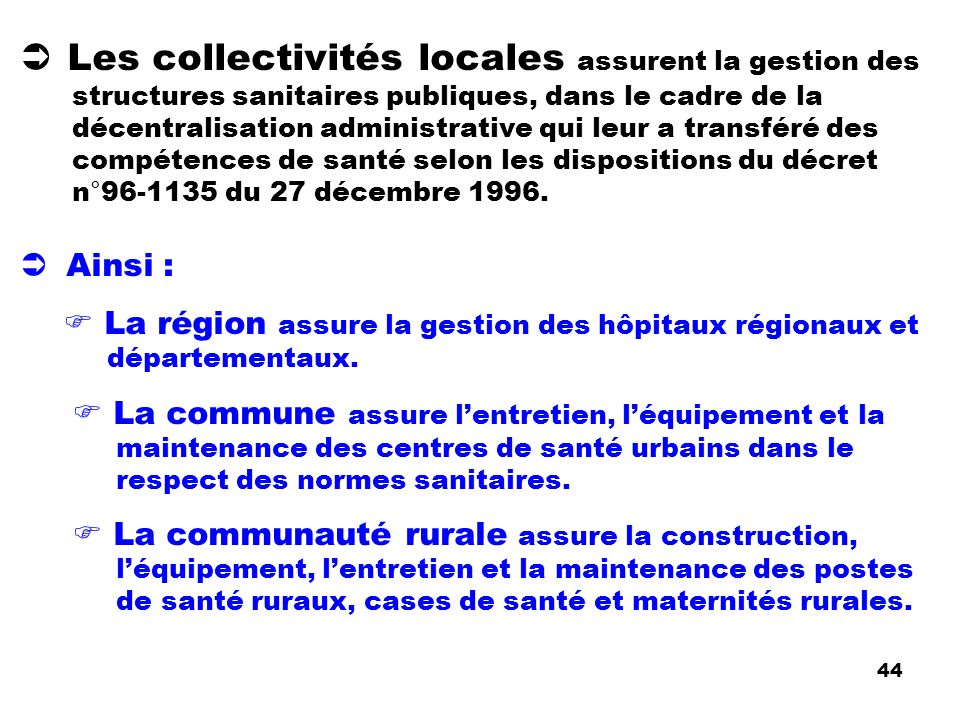 Les collectivités locales assurent la gestion des structures sanitaires publiques, dans le cadre de la décentralisation administrative qui leur a tran