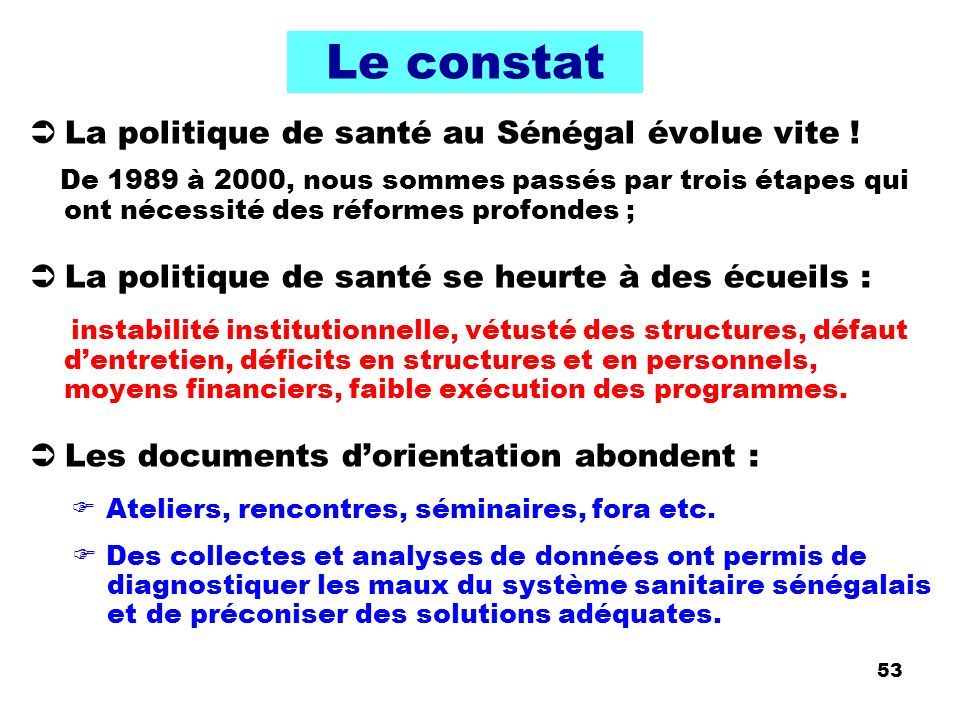53 Le constat La politique de santé au Sénégal évolue vite ! De 1989 à 2000, nous sommes passés par trois étapes qui ont nécessité des réformes profon
