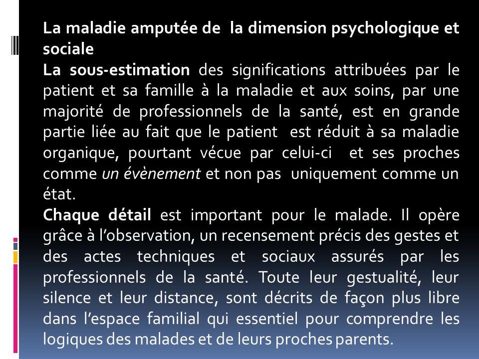La maladie amputée de la dimension psychologique et sociale La sous-estimation des significations attribuées par le patient et sa famille à la maladie